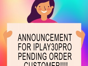 ANNOUNCEMENT FOR IPLAY30 PRO PENDING ORDER CUSTOMER